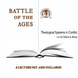 Battle of the Ages--Theological Systems in Conflict by Dr. Robert A. Morey
