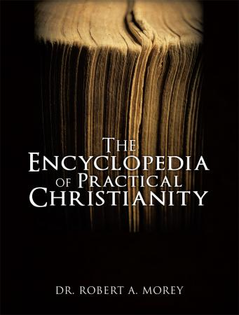 Encyclopedia of Christianity by Dr. Robert A. Morey